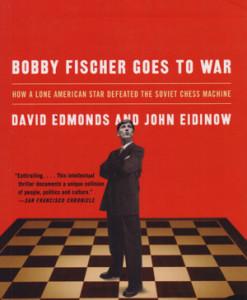 bobby_fischer_goes_to_war_edmonds_eidinow
