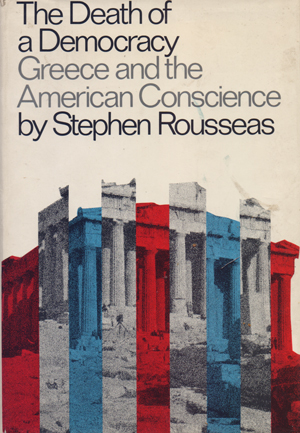 the_death_of_democracy_Greece_and_the_American_Conscience_Rousseas_Stephen