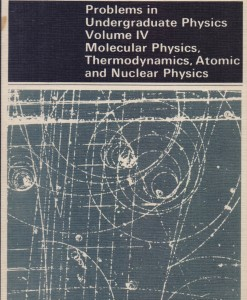PROBLEMS IN UNDERGRADUATE PHYSICS VOLUME IV